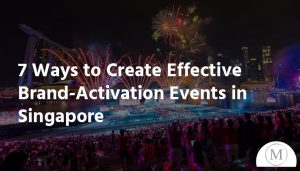 7 Ways to Create Effective Brand-Activation Events in Singapore
