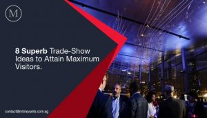 8 Superb Trade-Show Ideas to Attain Maximum Visitors