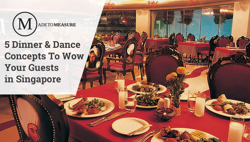 5 Dinner & Dance Concepts To Wow Your Guests in Singapore