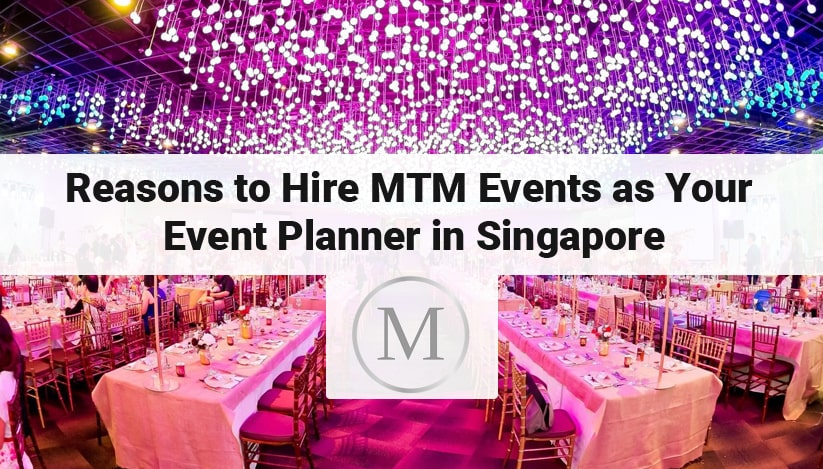 Reasons to Hire MTM Events as Your Event Planner in Singapore