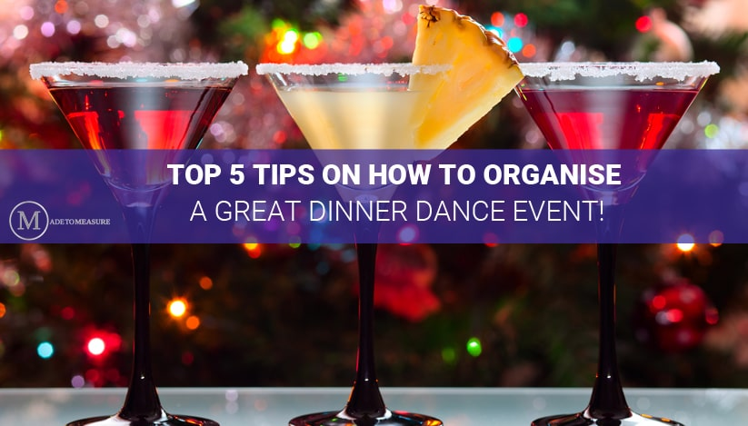 TOP 5 TIPS ON HOW TO ORGANISE A GREAT DINNER DANCE EVENT!