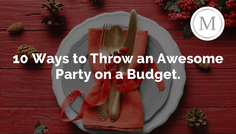 10 Ways to throw an awesome party on a budget