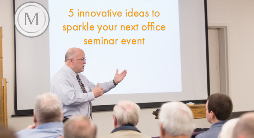 5 innovative ideas to sparkle your next office seminar event