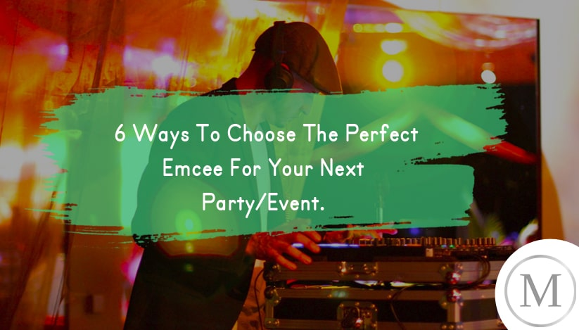 6 Ways To Choose The Perfect Emcee For Your Next Party-Event