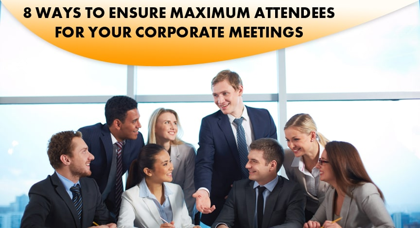 8 Ways To Ensure Maximum Attendees for Your Corporate Meetings