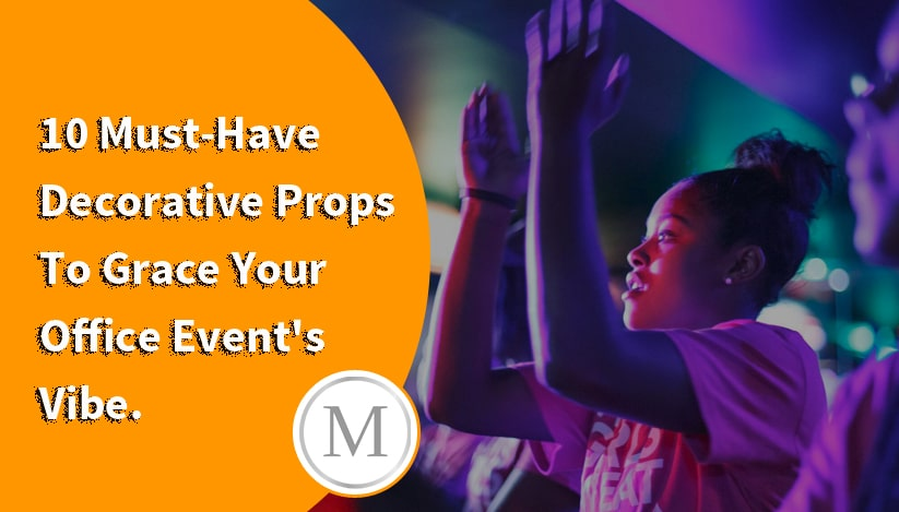 10 Must-Have Decorative Props To Grace Your Office Event's Vibe