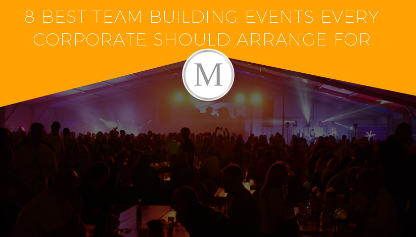 8 Best Team Building Events Every Corporate Should Arrange for
