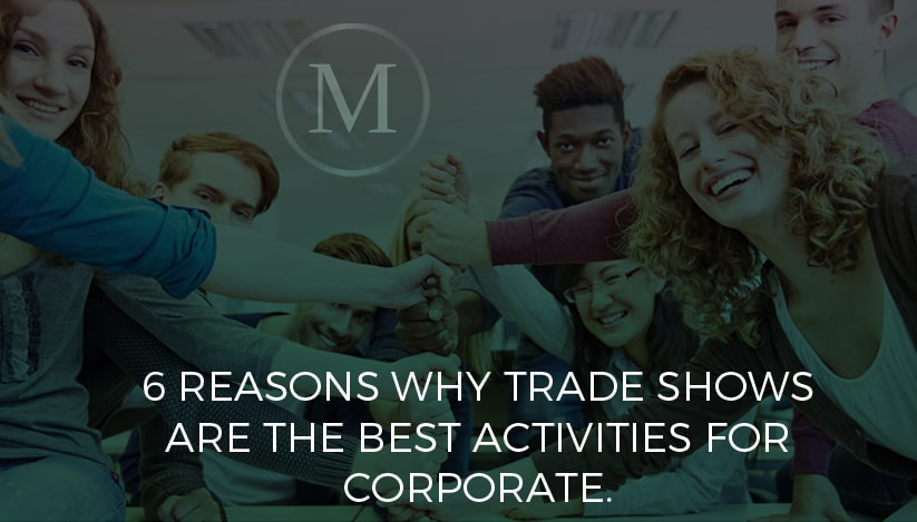 6 Reasons Why Trade-Shows Are the Best Activities for Corporate