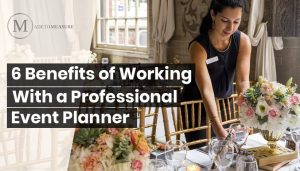 6 Benefits of Working with a Professional Event Planner