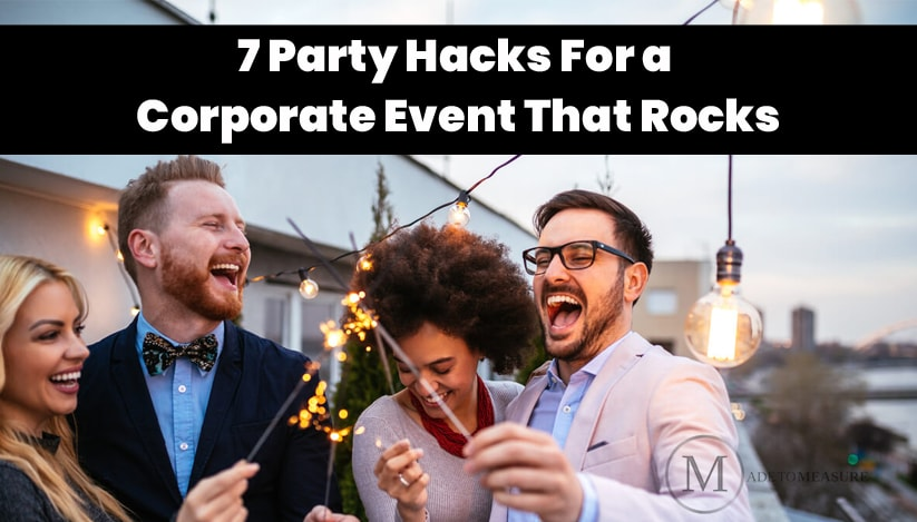 7 Party Hacks For a Corporate Event That Rocks
